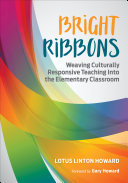 Bright Ribbons: Weaving Culturally Responsive Teaching Into the Elementary Classroom Pdf/ePub eBook
