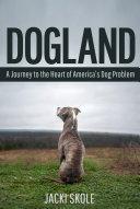 Dogland: A Journey to the Heart of America's Dog Problem [Pdf/ePub] eBook