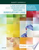 """Laboratory and Diagnostic Testing in Ambulatory Care E-Book: A Guide for Health Care Professionals"" by Martha (Marti) Garrels"