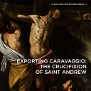 Exporting Caravaggio : the crucifixion of Saint Andrew / Erin E. Benay