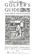 Golfer s Guide to the Game and Greens of Scotland