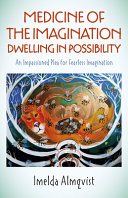 Medicine Of The Imagination Dwelling In Possibility