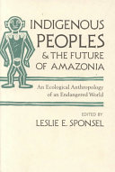Indigenous Peoples and the Future of Amazonia ebook