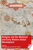 Religion And The Medieval And Early Modern Global Marketplace