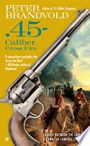 45 Caliber Cross Fire