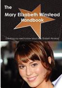 The Mary Elizabeth Winstead Handbook - Everything You Need to Know about Mary Elizabeth Winstead