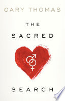 """""""The Sacred Search: What If It's Not about Who You Marry, But Why?"""" by Gary Thomas"""