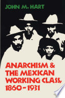 Anarchism   The Mexican Working Class  1860 1931