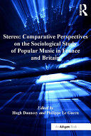 Stereo  Comparative Perspectives on the Sociological Study of Popular Music in France and Britain