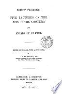 Bishop Pearson's five lectures on the Acts of the Apostles: and Annals of st. Paul. Ed. in Engl., with notes, by J.R. Crowfoot