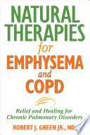 """Natural Therapies for Emphysema and COPD: Relief and Healing for Chronic Pulmonary Disorders"" by Robert J. Green"