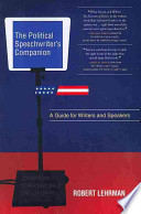 The Political Speechwriters Companion: A Guide for Speakers and Writers