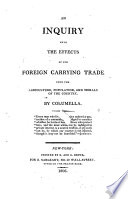 An Inquiry Into The Effects Of Our Foreign Carrying Trade Upon The Agriculture Population And Morals Of The Country