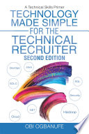 Technology Made Simple for the Technical Recruiter  Second Edition Book