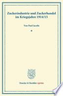Zuckerindustrie Und Zuckerhandel Im Kriegsjahre 1914/15