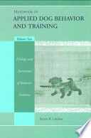 Handbook of Applied Dog Behavior and Training  Etiology and Assessment of Behavior Problems