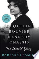 Jacqueline Bouvier Kennedy Onassis  The Untold Story