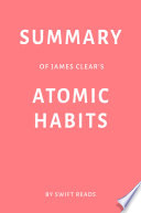 Summary of James Clear's Atomic Habits by Swift Reads