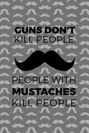 Guns Don T Kill People  People With Mustaches Kill People