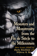 Monsters And Monstrosity From The Fin De Si Cle To The Millennium