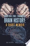 Based on a True  Traumatic  Brain History  a Short Memoir