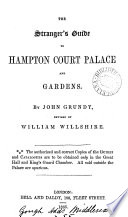 The stranger s guide to Hampton court palace and gardens  revised by W  Willshire