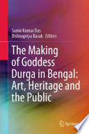 The Making of Goddess Durga in Bengal: Art, Heritage and the Public