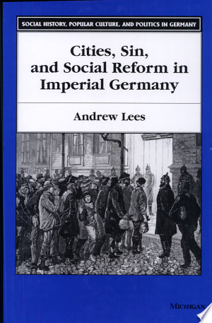 Cities%2C+Sin%2C+and+Social+Reform+in+Imperial+Germany