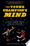 """""""The Young Champion's Mind: How to Think, Train, and Thrive Like an Elite Athlete"""" by Jim Afremow, PhD"""