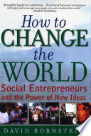 """How to Change the World: Social Entrepreneurs and the Power of New Ideas"" by David Bornstein, Oxford University Press"