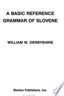 A Basic Reference Grammar of Slovene