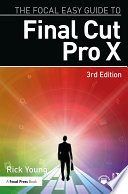 """The Focal Easy Guide to Final Cut Pro X"" by Rick Young"