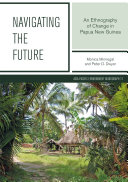 Navigating the future: an ethnography of change in Papua New Guinea