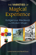 The Varieties of Magical Experience  Indigenous  Medieval  and Modern Magic