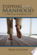 Stepping Into Manhood, A Take-Action Handbook for Men by Brad Sullivan PDF