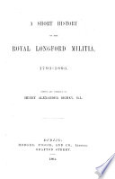 A Short History of the Royal Longford Militia  1793 1893 Book PDF