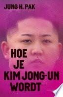 Hoe Je Kim Jong Un Wordt