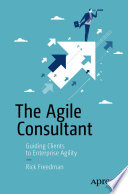 The Agile Consultant  : Guiding Clients to Enterprise Agility