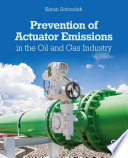 Prevention of Actuator Emissions in the Oil and Gas Industry Book