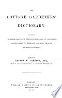 The Cottage Gardeners Dictionary  Describing the Plants  Fruits   Vegetables Desirable for the Garden  Etc