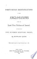 Forty Seven Identifications Of The Anglo Saxons With The Lost Ten Tribes Of Israel Book PDF
