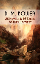 Pdf B. M. BOWER: 26 Novels & 16 Tales of the Old West (Illustrated)