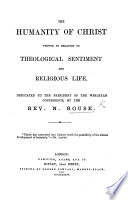 The Humanity of Christ Viewed in Relation to Theological Sentiment and Religious Life, Etc