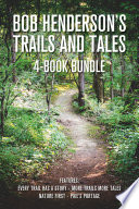 Bob Henderson's Trails and Tales 4-Book Bundle  : Every Trail Has a Story / More Trails More Tales / Nature First / Pike's Portage
