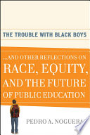 """""""The Trouble With Black Boys:...And Other Reflections on Race, Equity, and the Future of Public Education"""" by Pedro A. Noguera"""