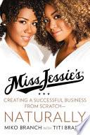 Cover of Miss Jessie's : creating a successful business from scratch-- naturally