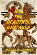 Kill the Beautiful Bastards