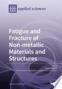 Fatigue and Fracture of Non metallic Materials and Structures