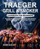 Traeger Grill   Smoker Cookbook for Beginners