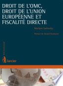 Droit de l'OMC, droit de l'Union européenne et fiscalité directe